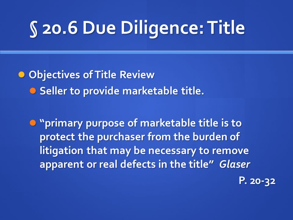 § 20.6 Due Diligence: Title Objectives of Title Review Objectives of Title Review Seller to provide marketable title.