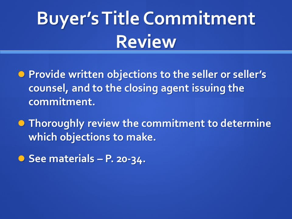 Buyers Title Commitment Review Provide written objections to the seller or sellers counsel, and to the closing agent issuing the commitment.