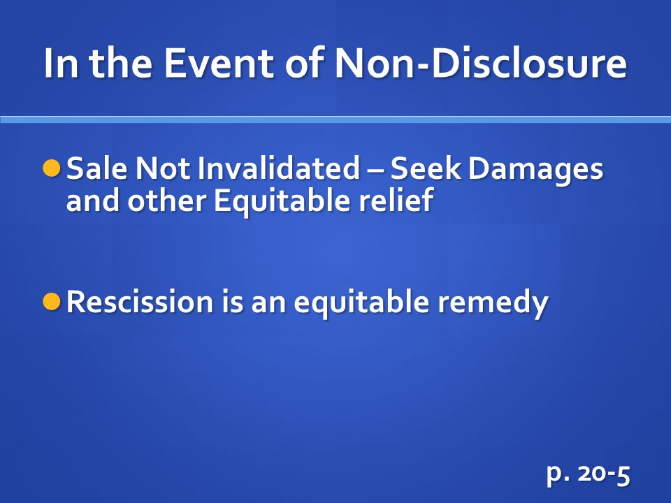In the Event of Non-Disclosure Sale Not Invalidated – Seek Damages and other Equitable relief Sale Not Invalidated – Seek Damages and other Equitable relief Rescission is an equitable remedy Rescission is an equitable remedy p.