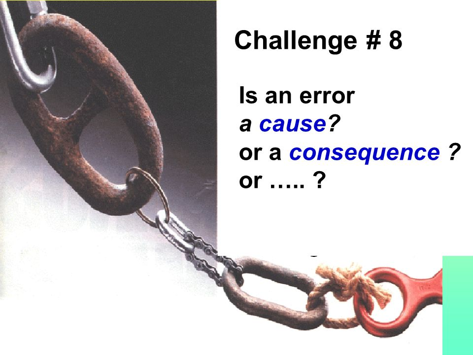 Challenge # 7 Can the same scenario lead to different consequences .