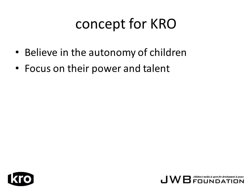 concept for KRO Believe in the autonomy of children Focus on their power and talent