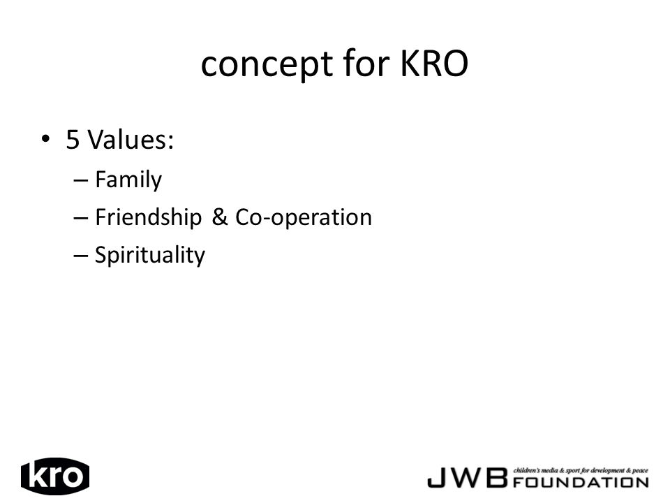 concept for KRO 5 Values: – Family – Friendship & Co-operation – Spirituality