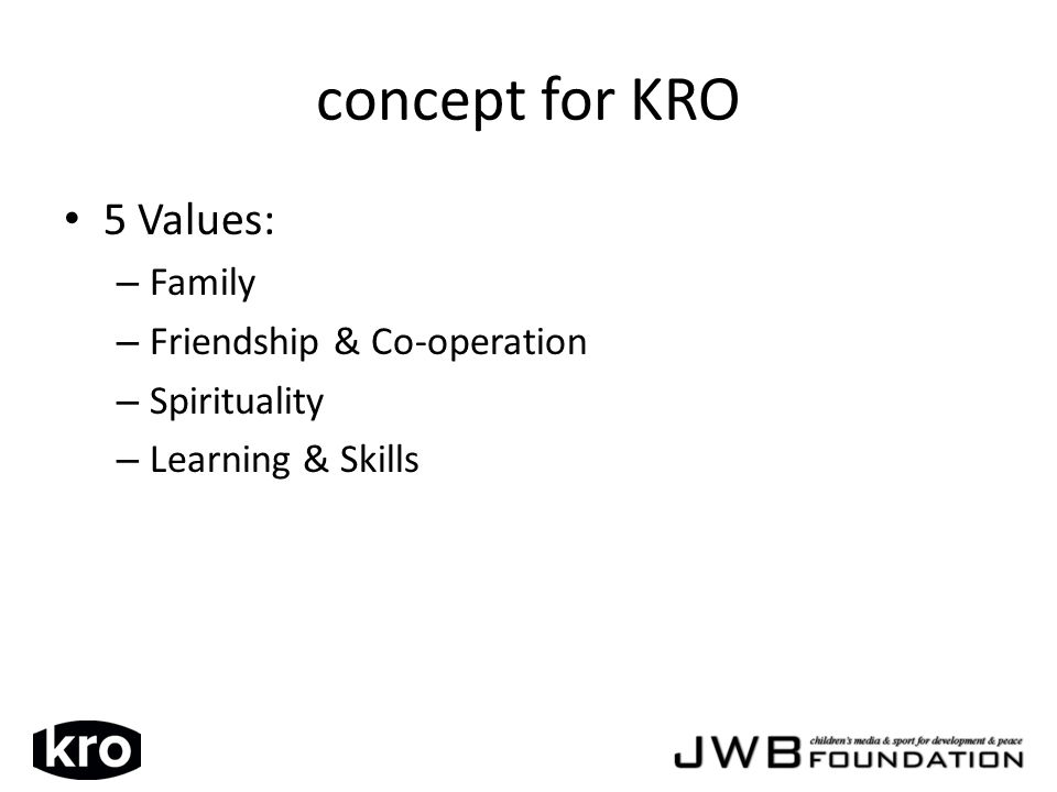 concept for KRO 5 Values: – Family – Friendship & Co-operation – Spirituality – Learning & Skills