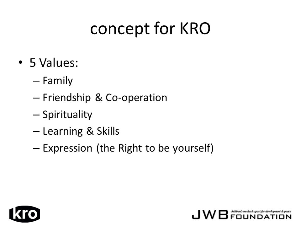 concept for KRO 5 Values: – Family – Friendship & Co-operation – Spirituality – Learning & Skills – Expression (the Right to be yourself)