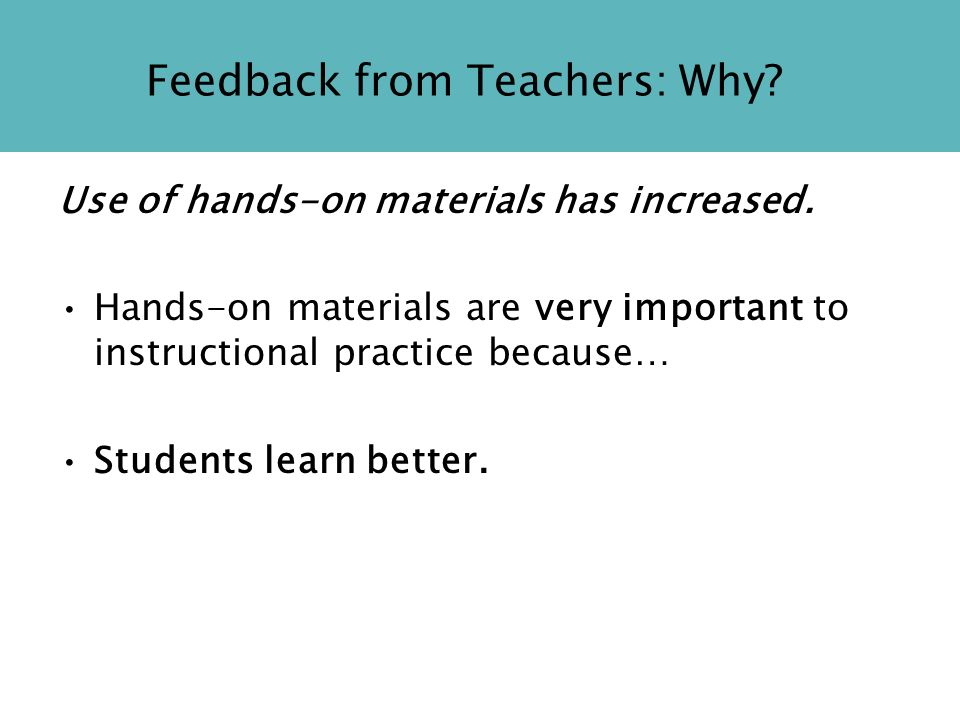 Feedback from Teachers: Why. Use of hands-on materials has increased.