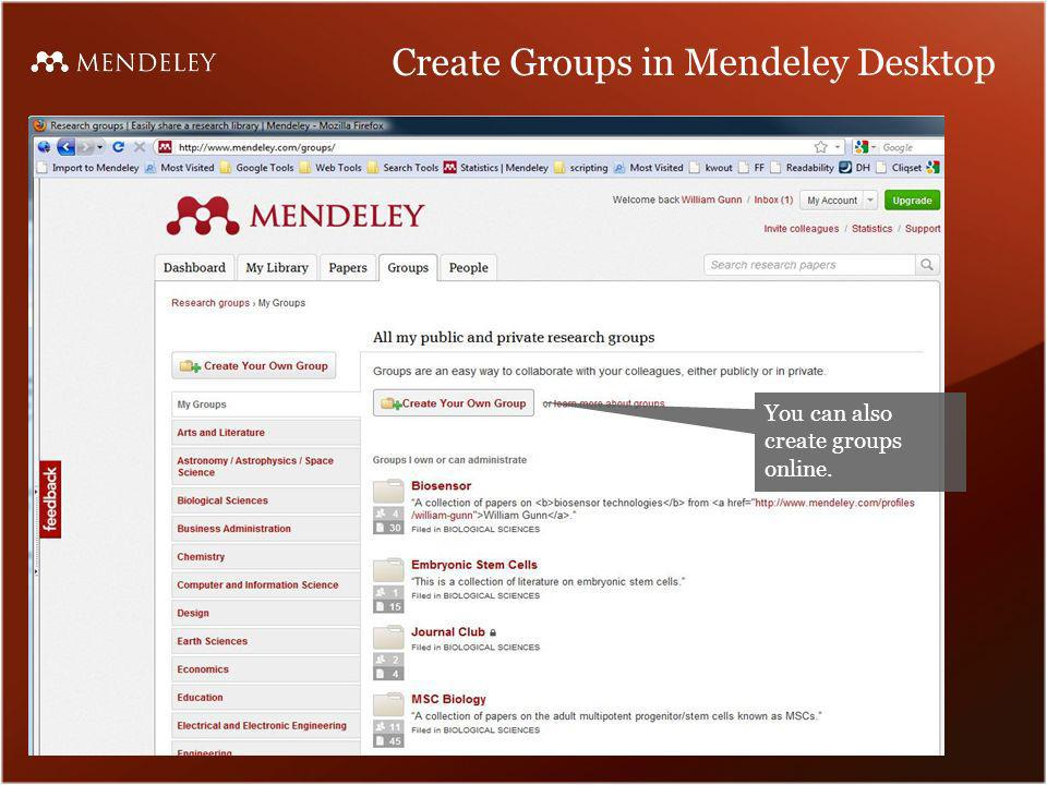 Create Groups in Mendeley Desktop You can also create groups online.