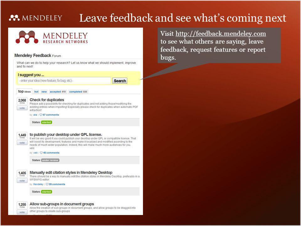 Leave feedback and see whats coming next Visit   to see what others are saying, leave feedback, request features or report bugs.