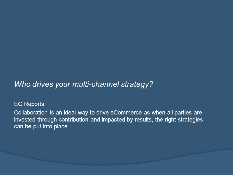 Who drives your multi-channel strategy.