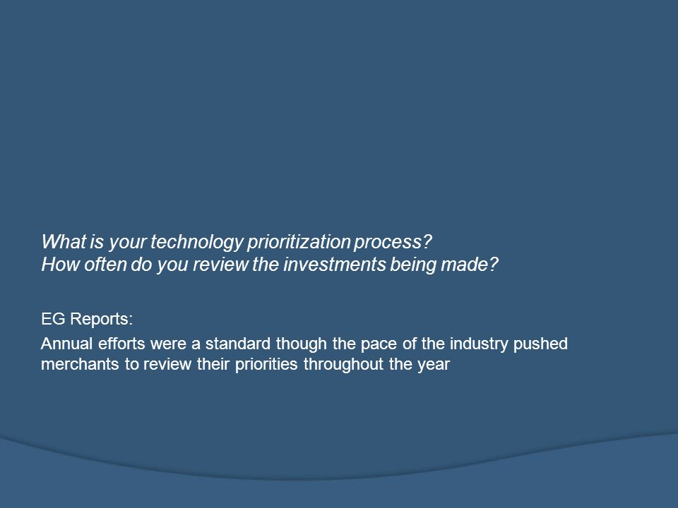 What is your technology prioritization process. How often do you review the investments being made.