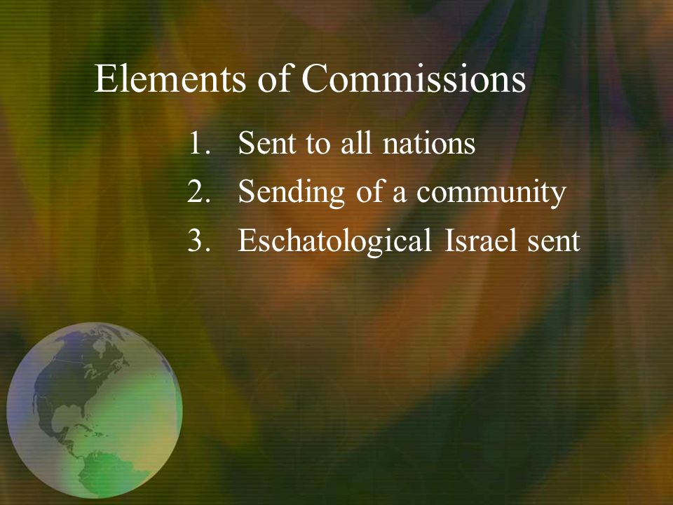 Elements of Commissions 1.Sent to all nations 2.Sending of a community 3.Eschatological Israel sent