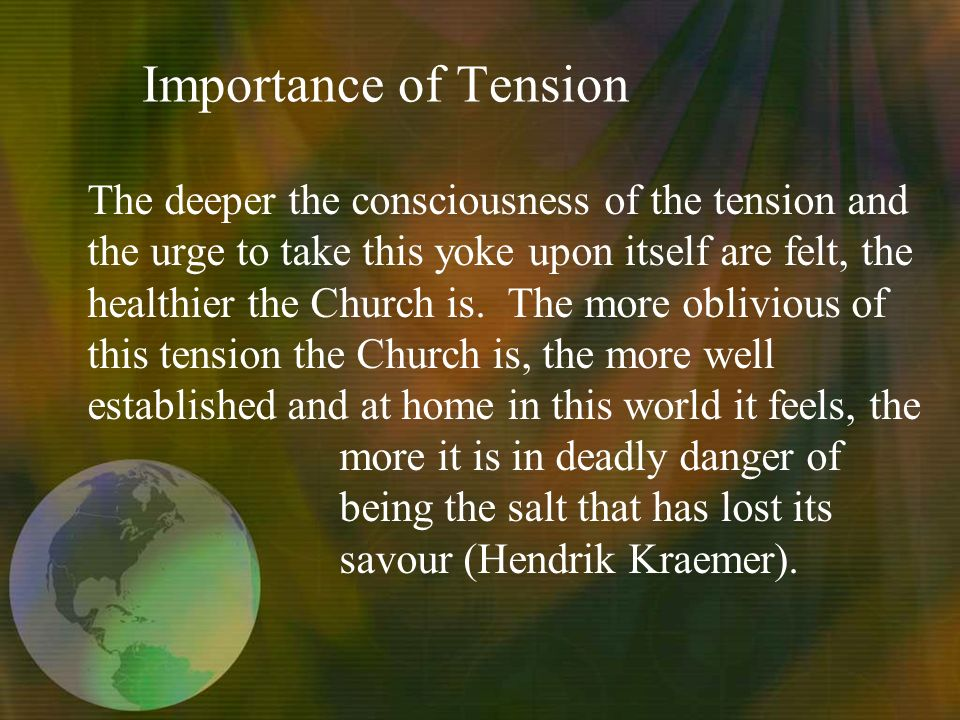 Importance of Tension The deeper the consciousness of the tension and the urge to take this yoke upon itself are felt, the healthier the Church is.