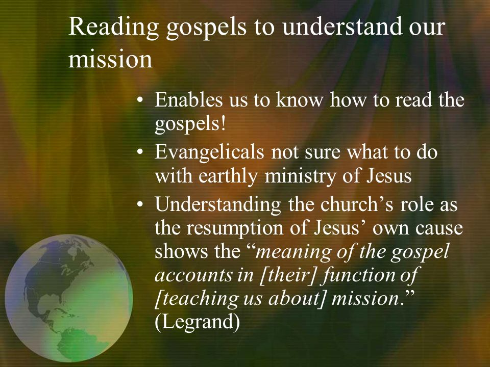 Reading gospels to understand our mission Enables us to know how to read the gospels.