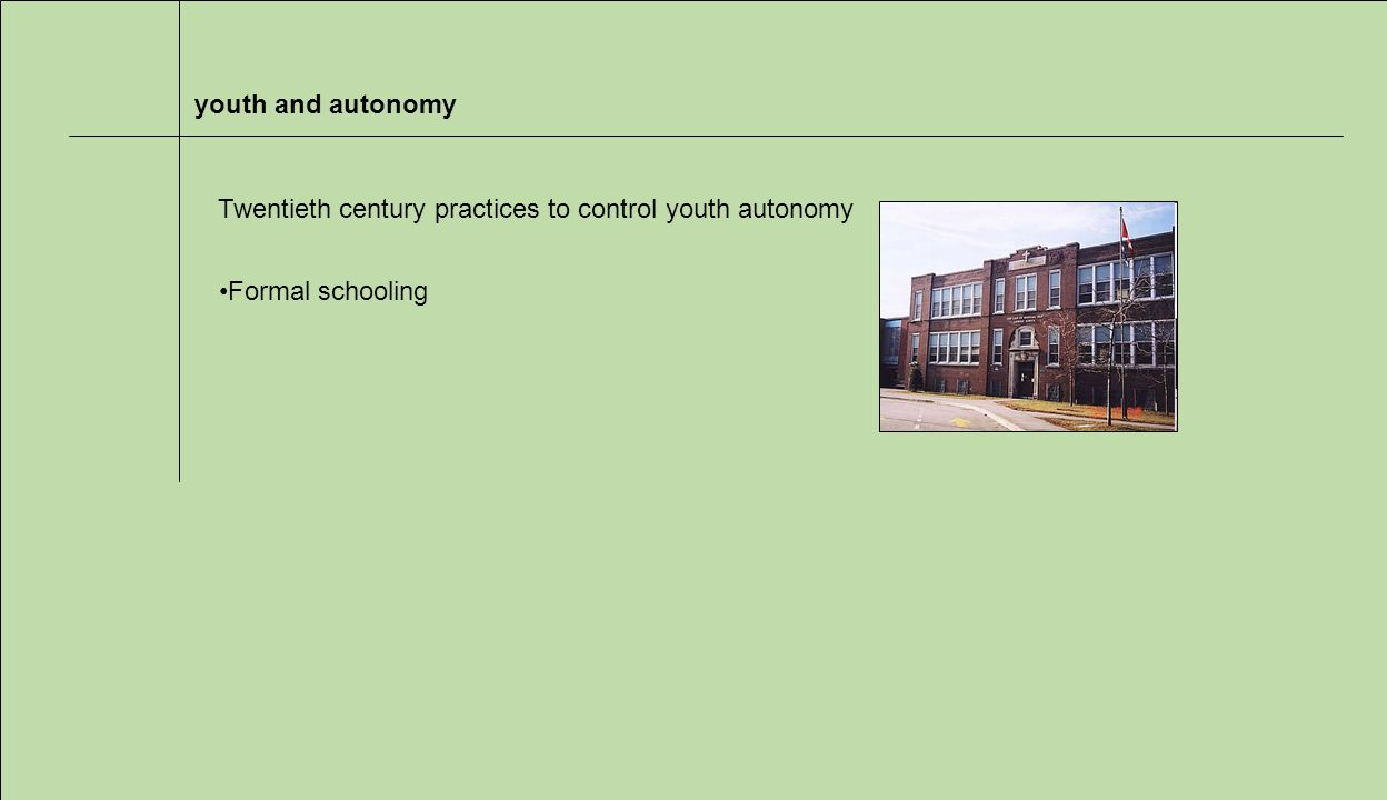 youth and autonomy Formal schooling Twentieth century practices to control youth autonomy