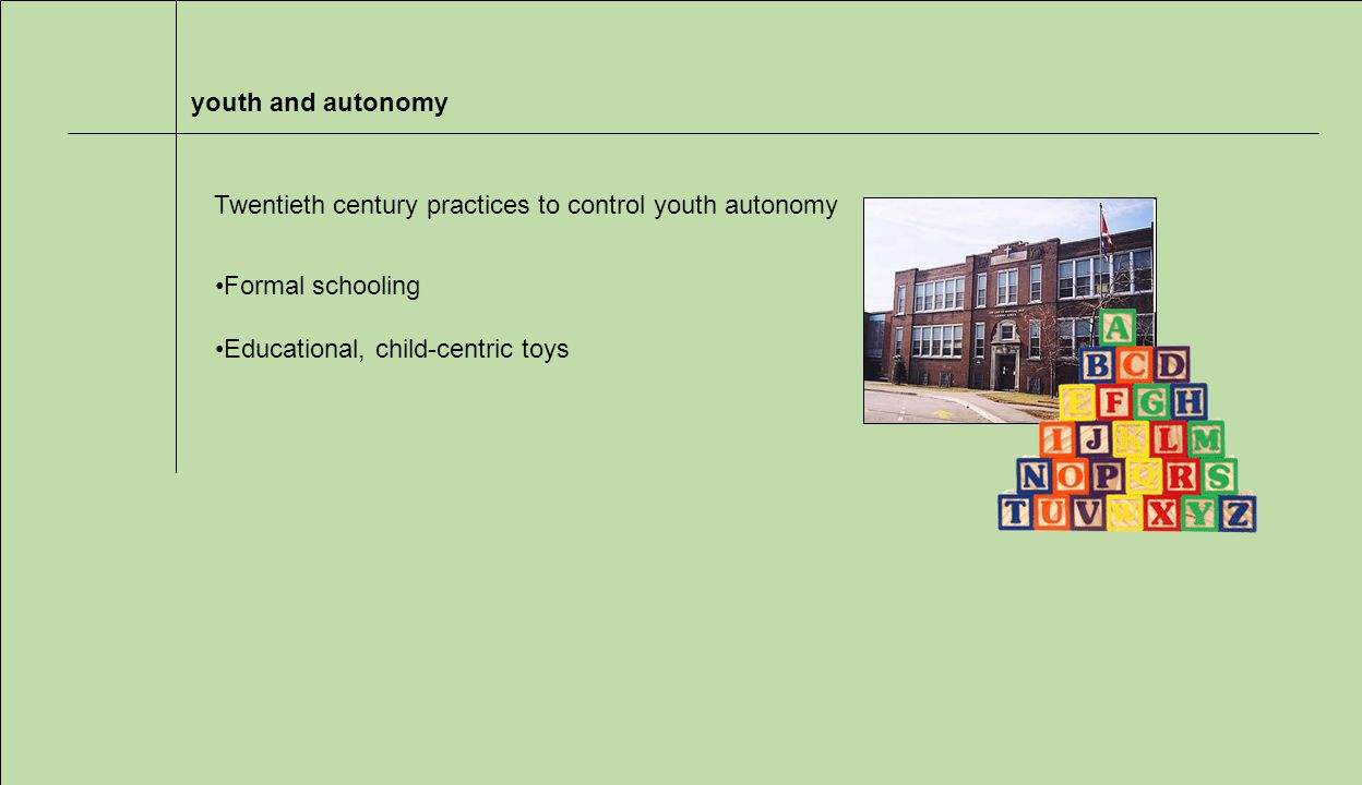 youth and autonomy Formal schooling Educational, child-centric toys Twentieth century practices to control youth autonomy