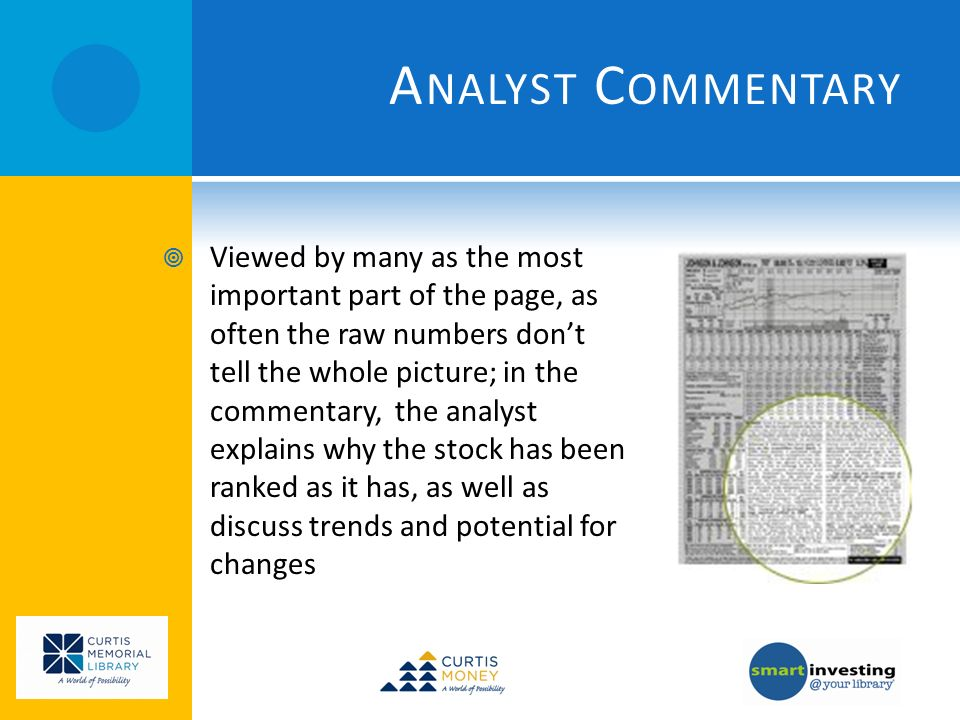 A NALYST C OMMENTARY Viewed by many as the most important part of the page, as often the raw numbers dont tell the whole picture; in the commentary, the analyst explains why the stock has been ranked as it has, as well as discuss trends and potential for changes
