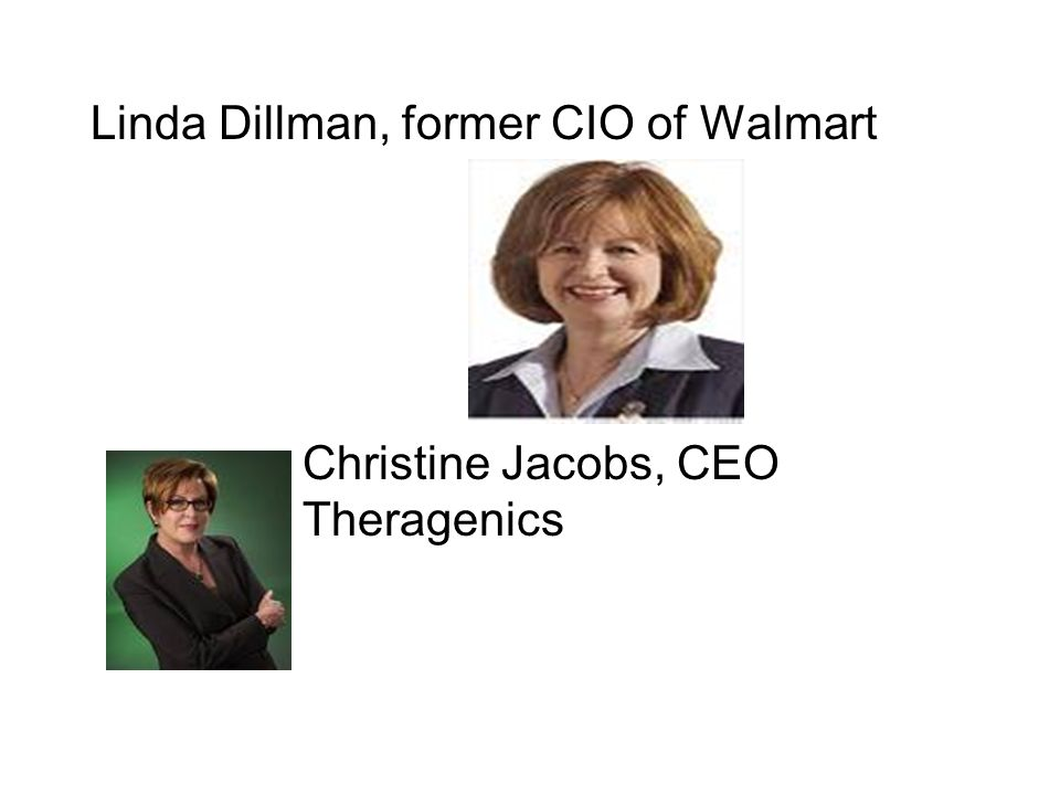 Linda Dillman, former CIO of Walmart Christine Jacobs, CEO Theragenics