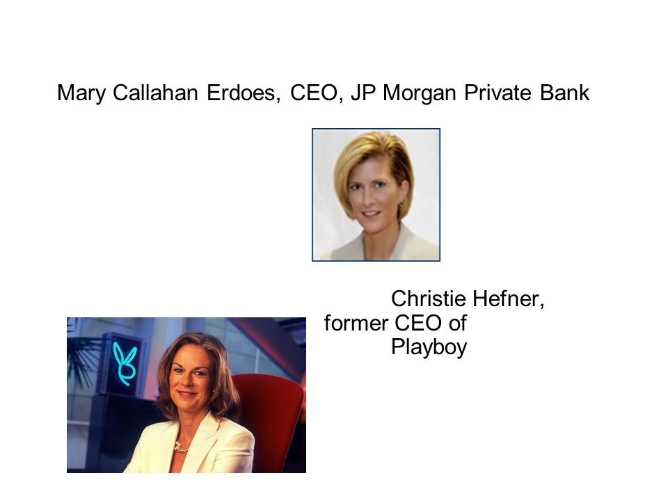 Mary Callahan Erdoes, CEO, JP Morgan Private Bank Christie Hefner, former CEO of Playboy