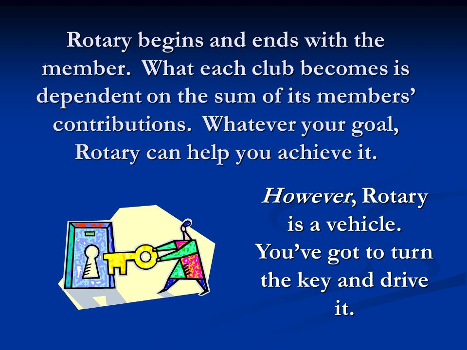 Rotary begins and ends with the member.
