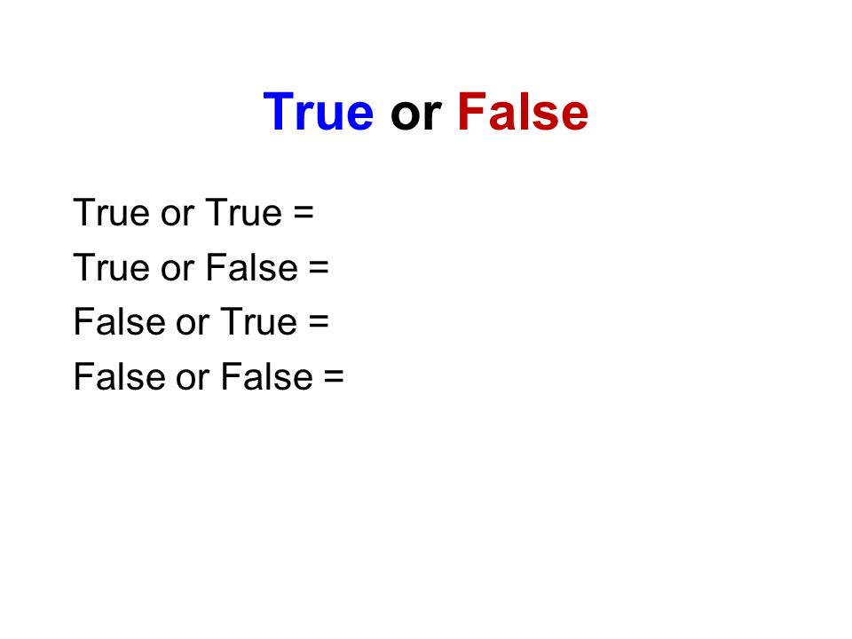 True or False True or True = True or False = False or True = False or False =