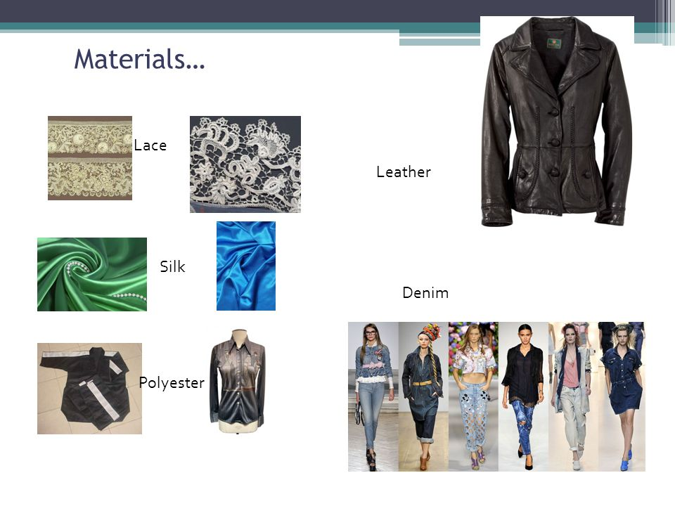 Materials… Lace Silk Polyester Leather Denim