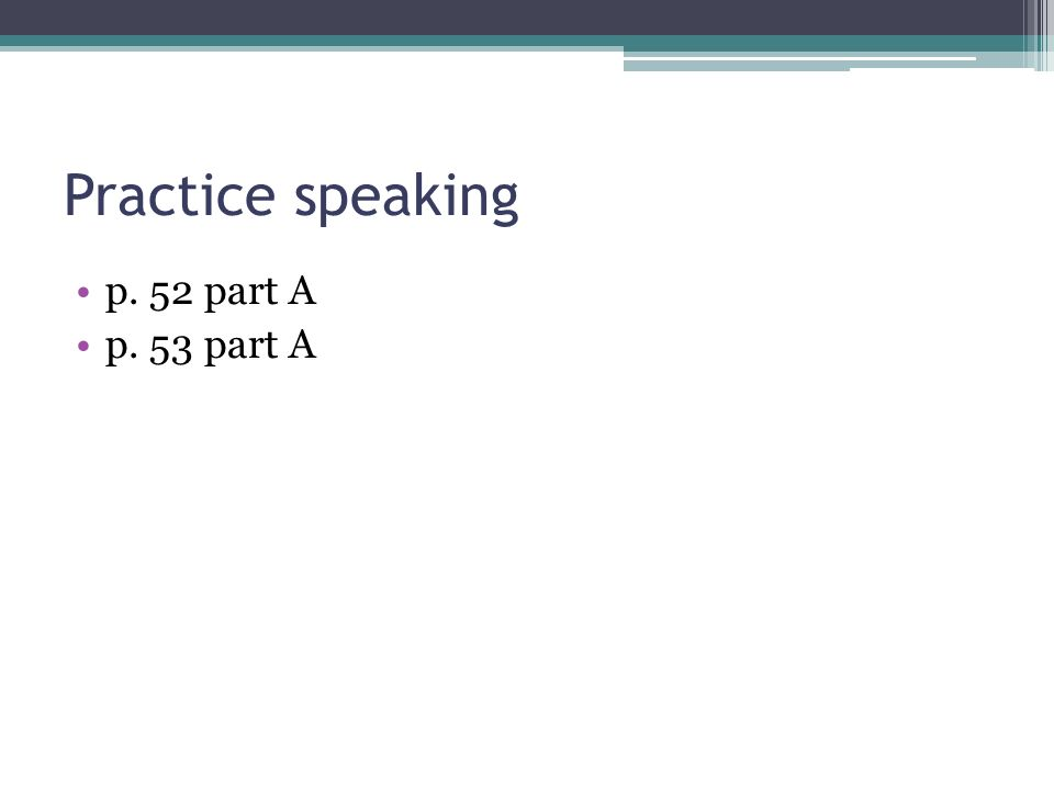Practice speaking p. 52 part A p. 53 part A