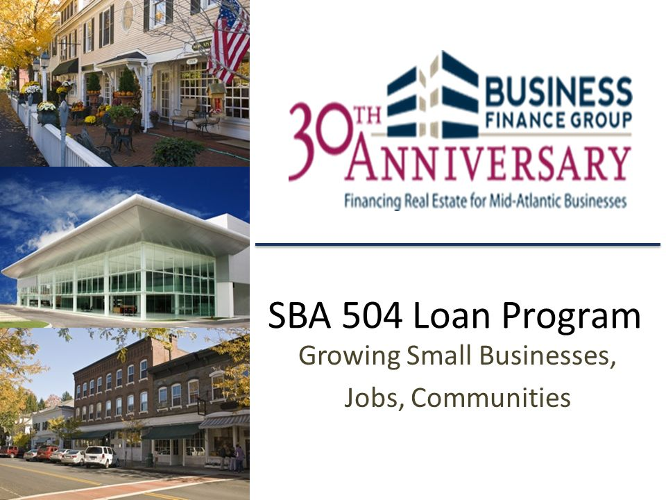 SBA 504 Loan Program Growing Small Businesses, Jobs, Communities