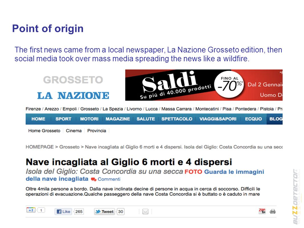 Point of origin The first news came from a local newspaper, La Nazione Grosseto edition, then social media took over mass media spreading the news like a wildfire.