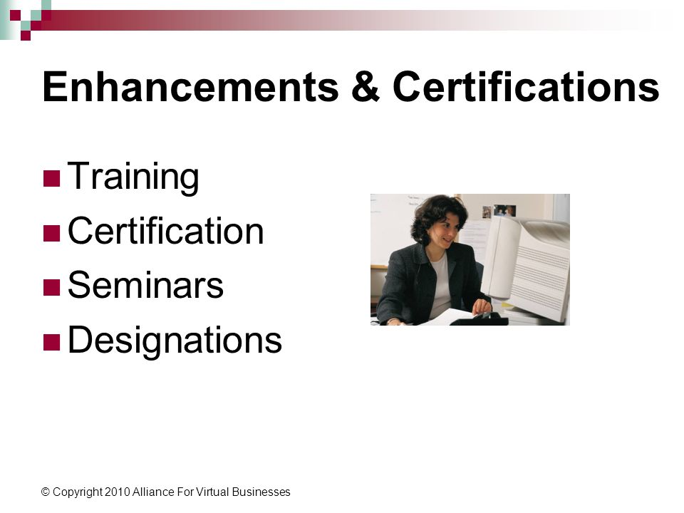 © Copyright 2010 Alliance For Virtual Businesses Enhancements & Certifications Training Certification Seminars Designations