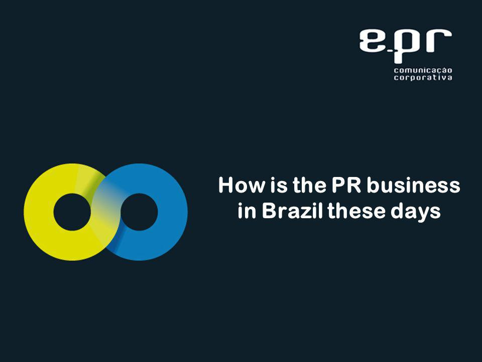 How is the PR business in Brazil these days