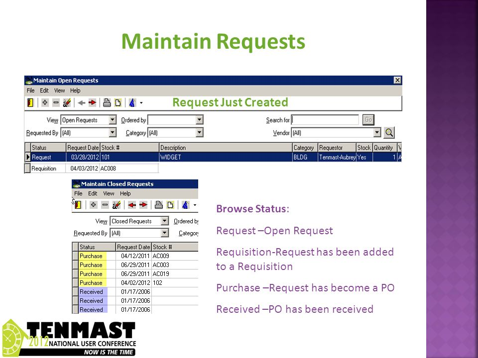 Maintain Requests Browse Status: Request –Open Request Requisition-Request has been added to a Requisition Purchase –Request has become a PO Received –PO has been received Request Just Created
