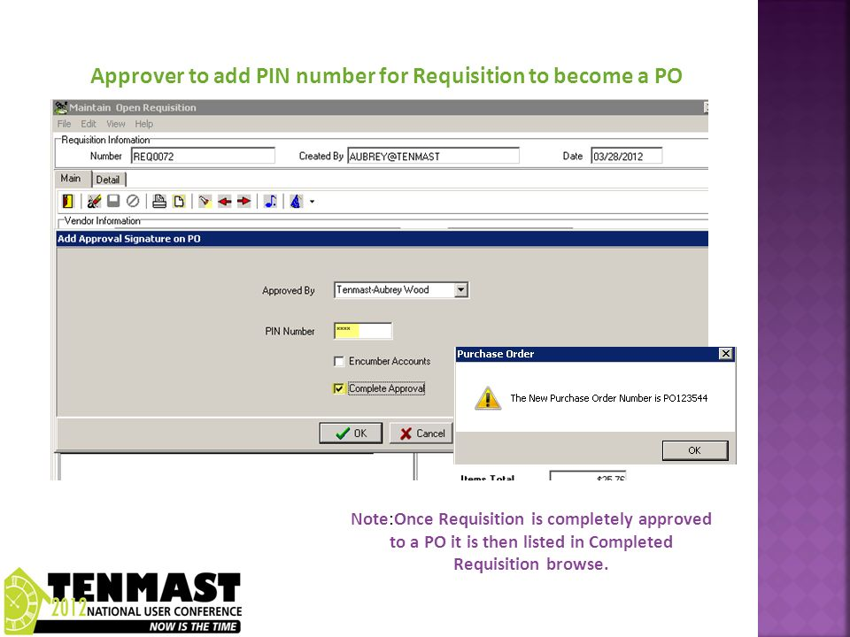 Approver to add PIN number for Requisition to become a PO Note:Once Requisition is completely approved to a PO it is then listed in Completed Requisition browse.