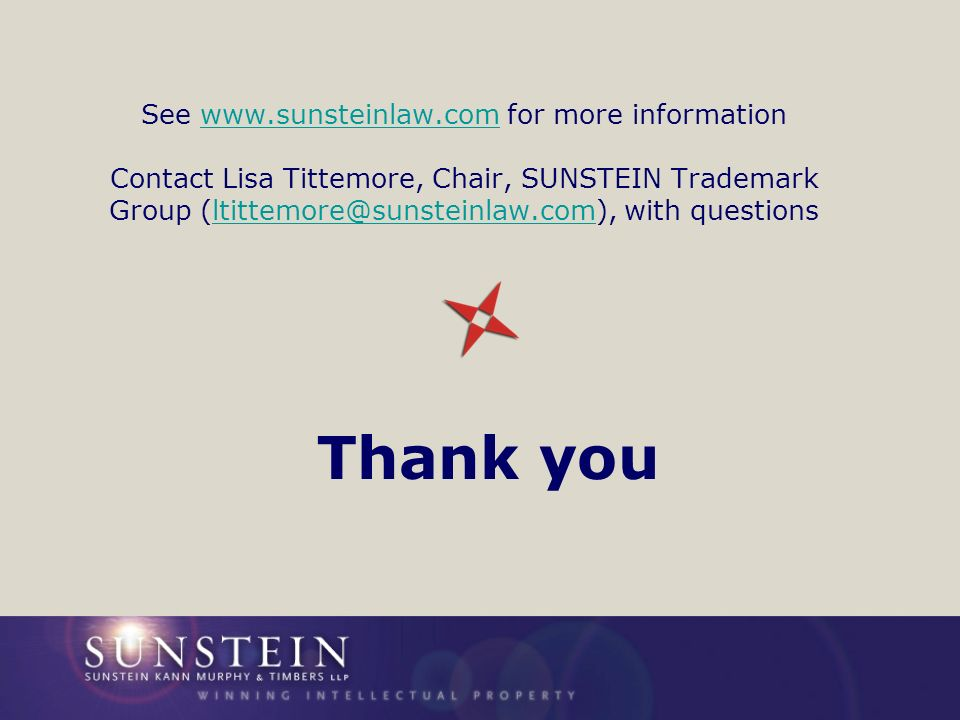 See   for more information Contact Lisa Tittemore, Chair, SUNSTEIN Trademark Group with Thank you