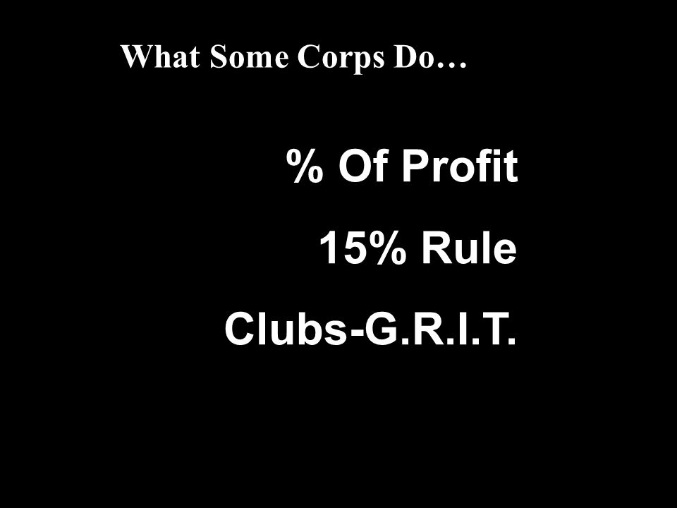 % Of Profit 15% Rule Clubs-G.R.I.T. What Some Corps Do…