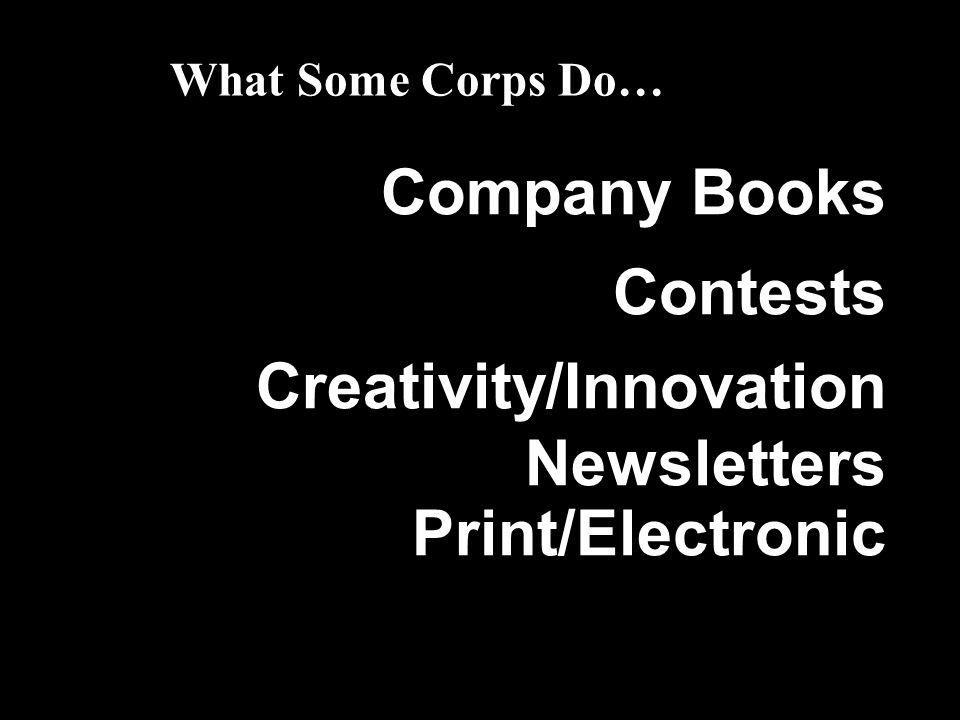 Company Books Contests Creativity/Innovation Newsletters Print/Electronic What Some Corps Do…