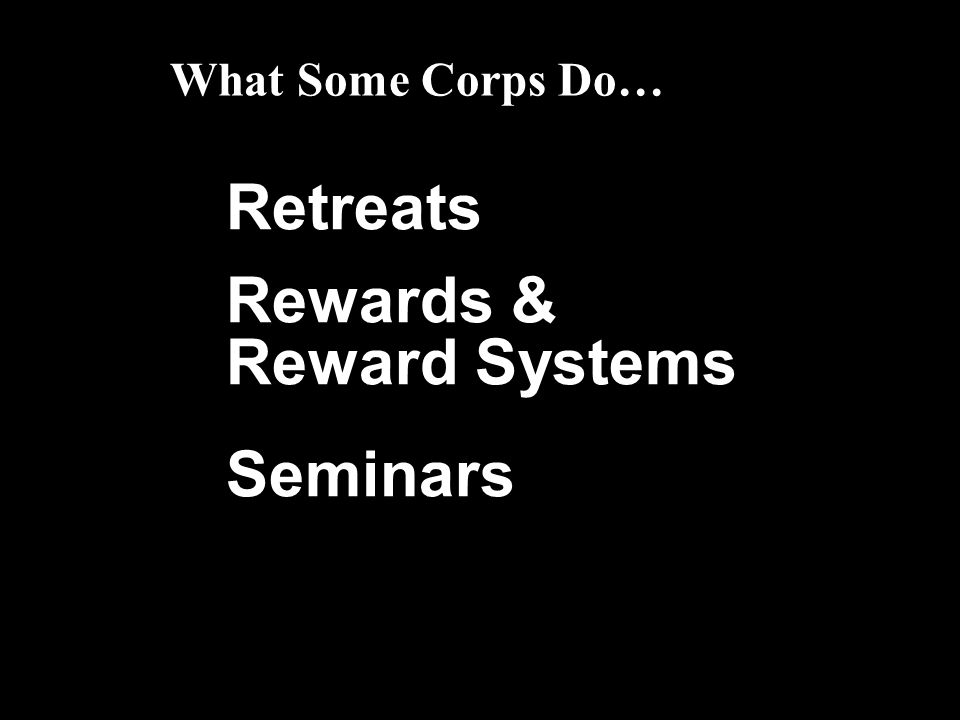 Retreats Rewards & Reward Systems Seminars What Some Corps Do…