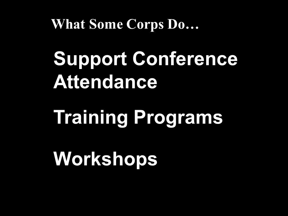 Support Conference Attendance Training Programs Workshops What Some Corps Do…