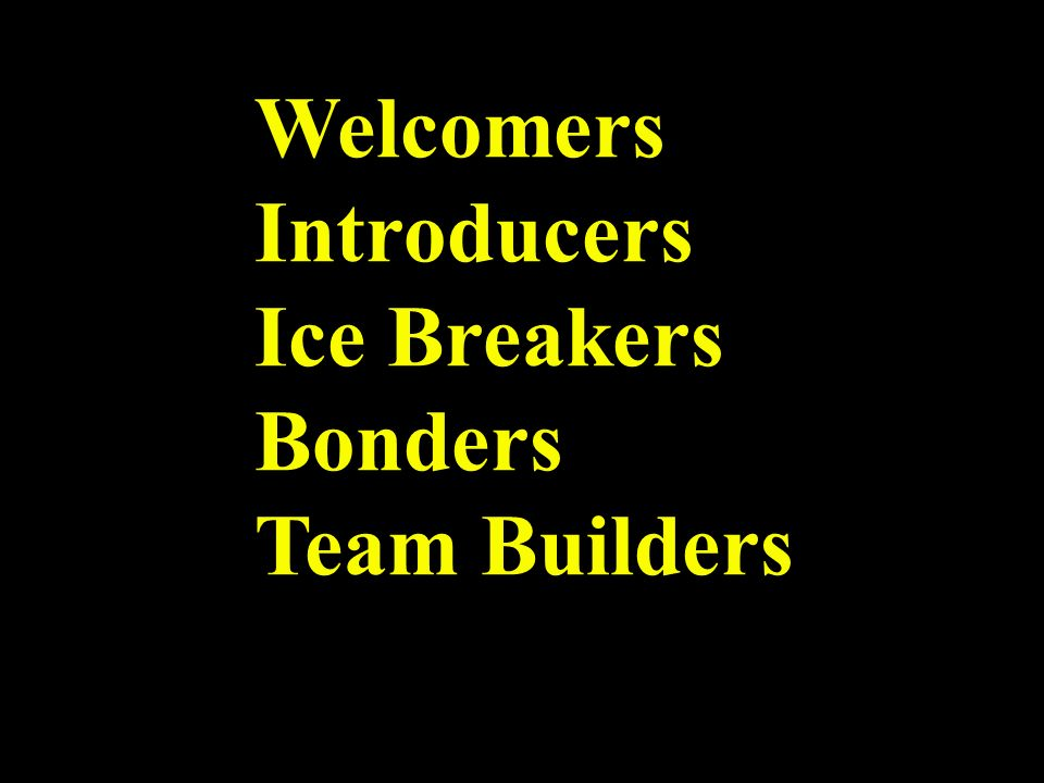 Welcomers Introducers Ice Breakers Bonders Team Builders