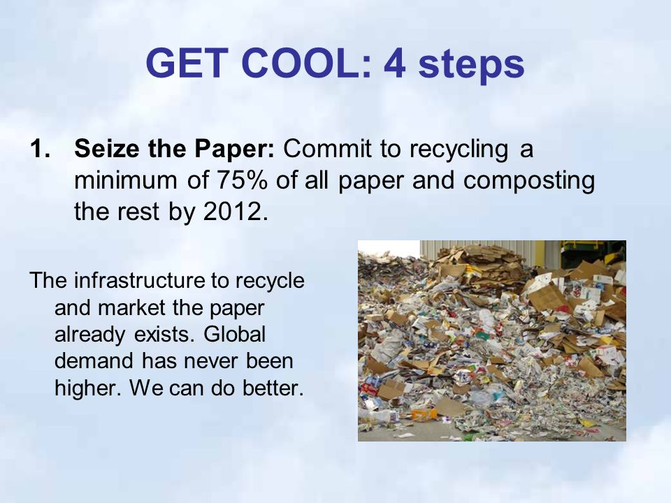 GET COOL: 4 steps The infrastructure to recycle and market the paper already exists.