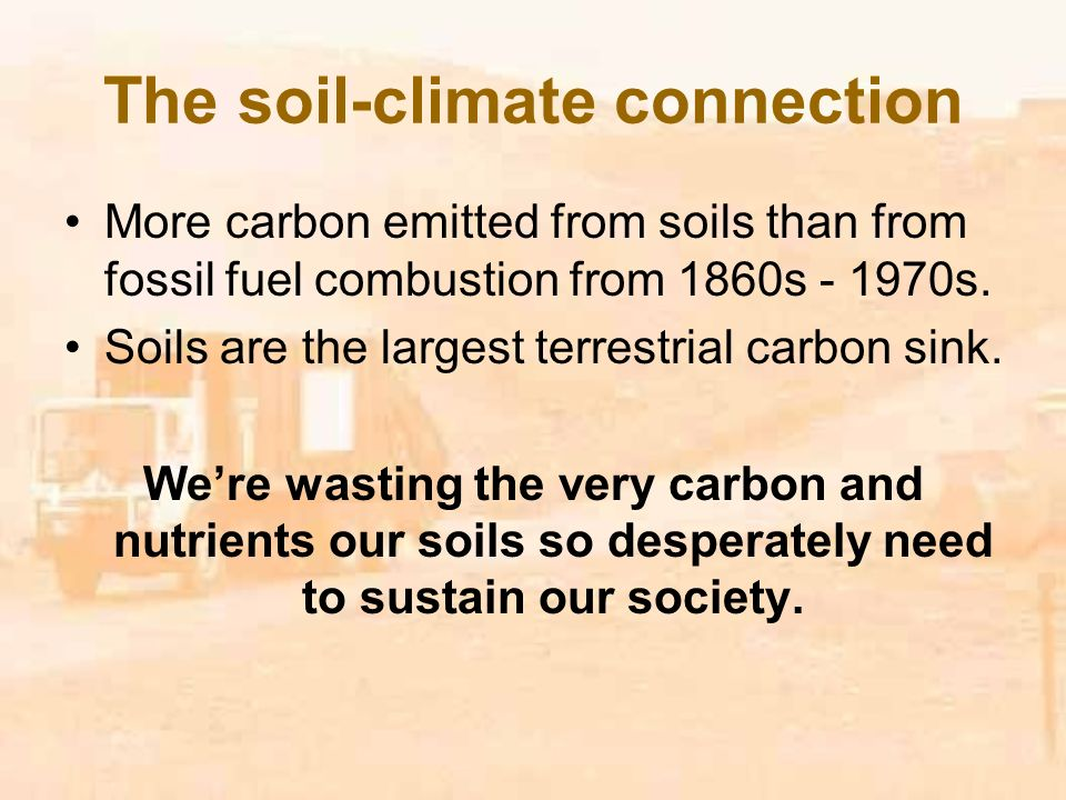 The soil-climate connection More carbon emitted from soils than from fossil fuel combustion from 1860s s.