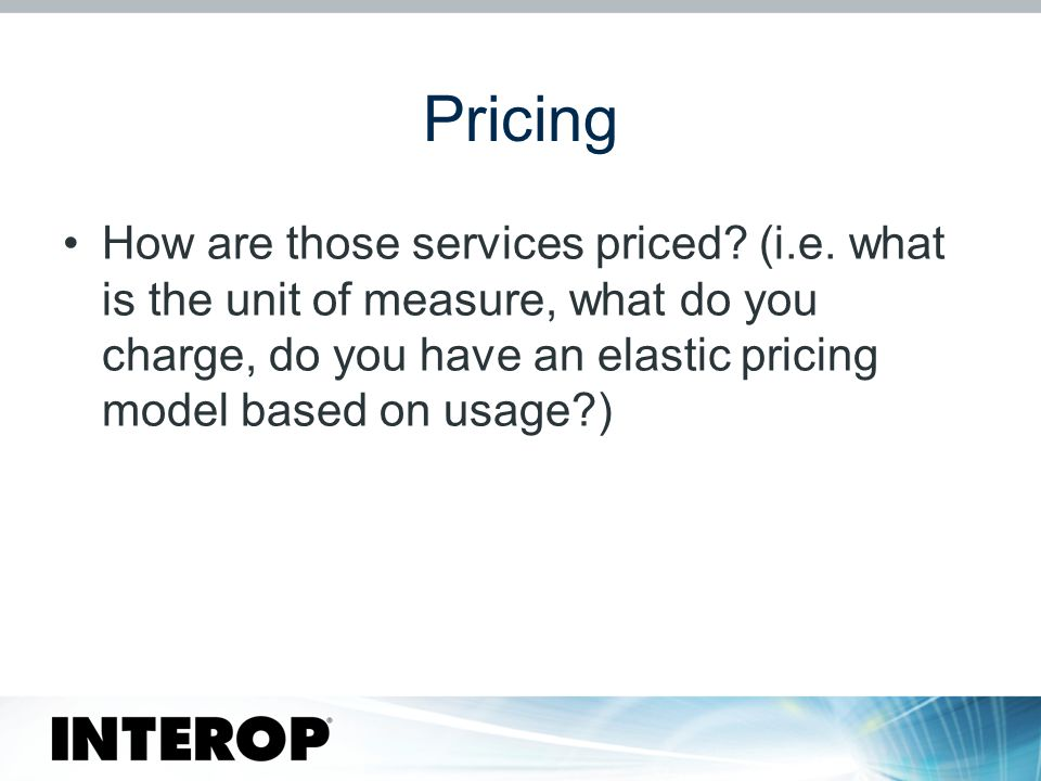 Pricing How are those services priced. (i.e.