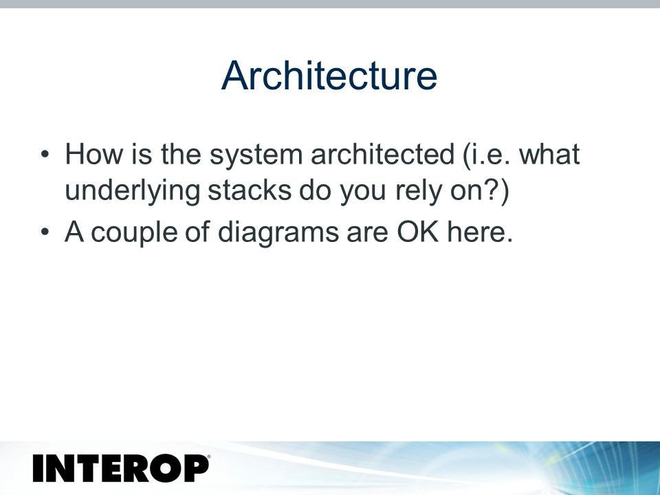 Architecture How is the system architected (i.e.