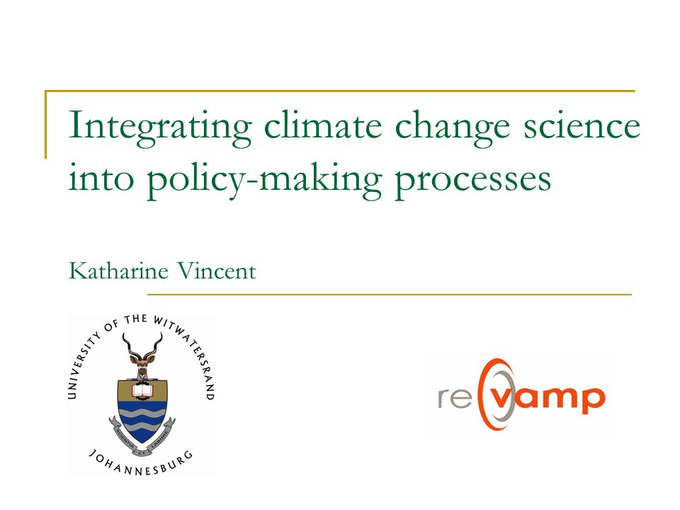 Integrating climate change science into policy-making processes Katharine Vincent