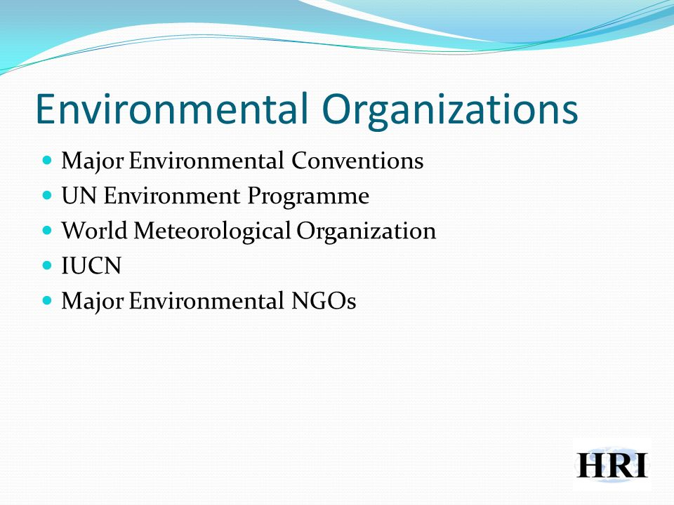 Environmental Organizations Major Environmental Conventions UN Environment Programme World Meteorological Organization IUCN Major Environmental NGOs