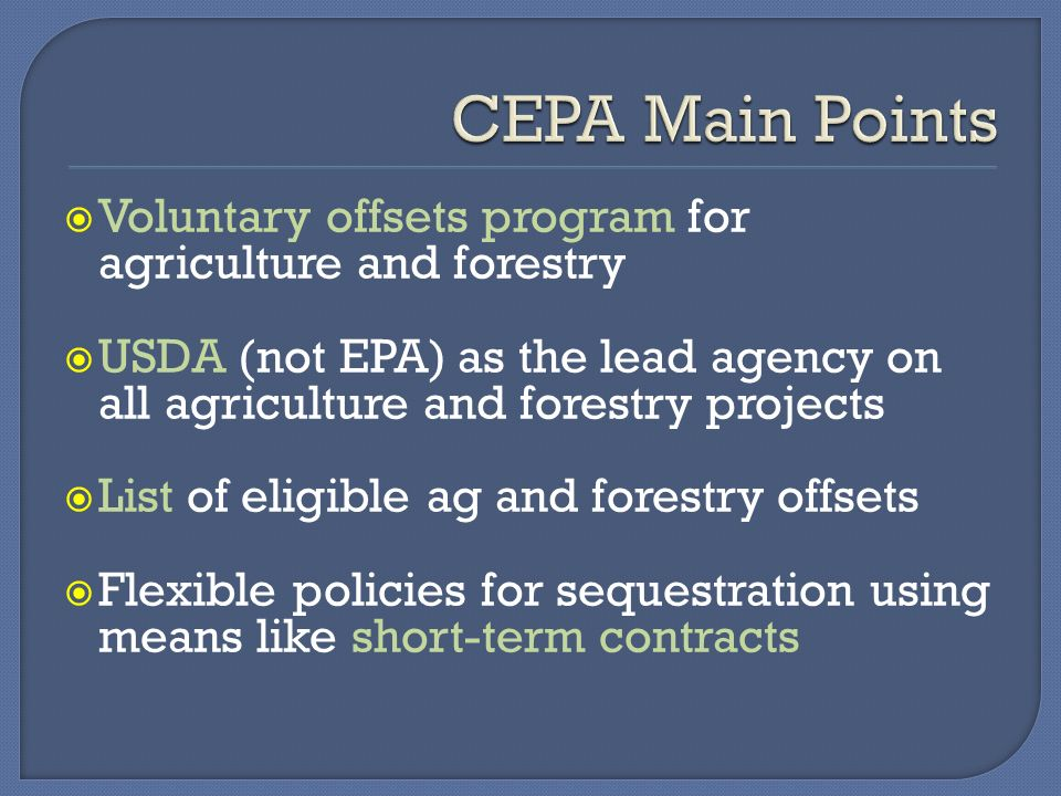 Voluntary offsets program for agriculture and forestry USDA (not EPA) as the lead agency on all agriculture and forestry projects List of eligible ag and forestry offsets Flexible policies for sequestration using means like short-term contracts