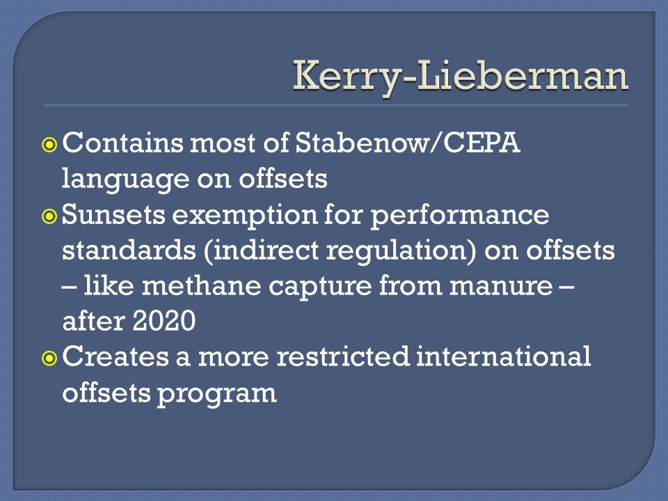 Contains most of Stabenow/CEPA language on offsets Sunsets exemption for performance standards (indirect regulation) on offsets – like methane capture from manure – after 2020 Creates a more restricted international offsets program