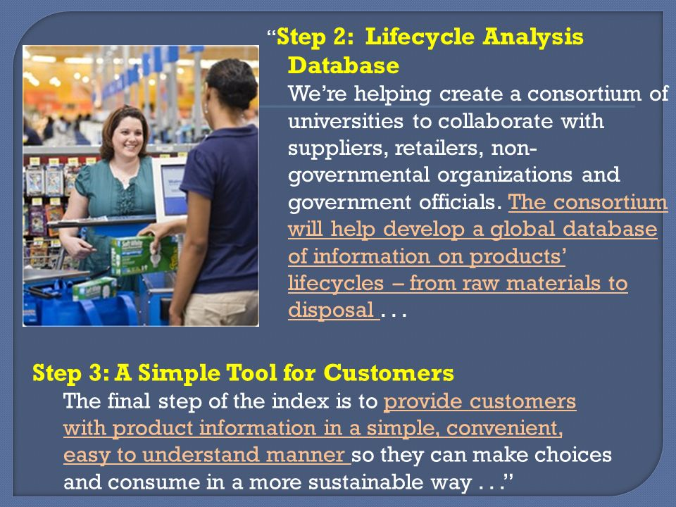 Step 2: Lifecycle Analysis Database Were helping create a consortium of universities to collaborate with suppliers, retailers, non- governmental organizations and government officials.