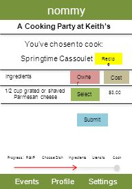nommy EventsProfileSettings A Cooking Party at Keiths Youve chosen to cook: Progress : RSVP Choose Dish Utensils Cook Springtime Cassoulet Ingredients 1/2 cup grated or shaved Parmesan cheese Recip e Owne r Cost $3.00 Select Submit Ingredients