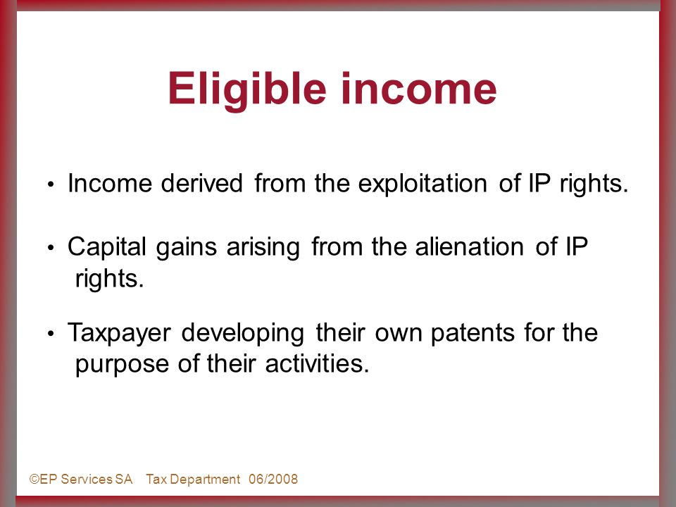 ©EP Services SA Tax Department 06/2008 Income derived from the exploitation of IP rights.