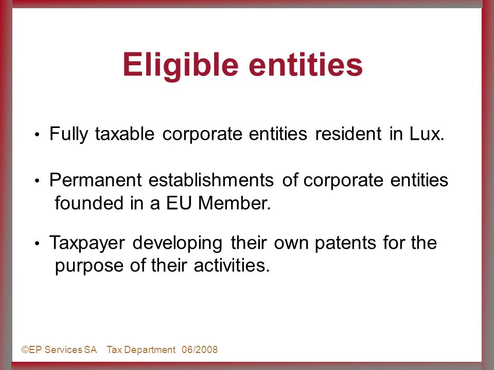 ©EP Services SA Tax Department 06/2008 Fully taxable corporate entities resident in Lux.