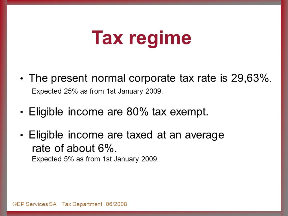 ©EP Services SA Tax Department 06/2008 The present normal corporate tax rate is 29,63%.